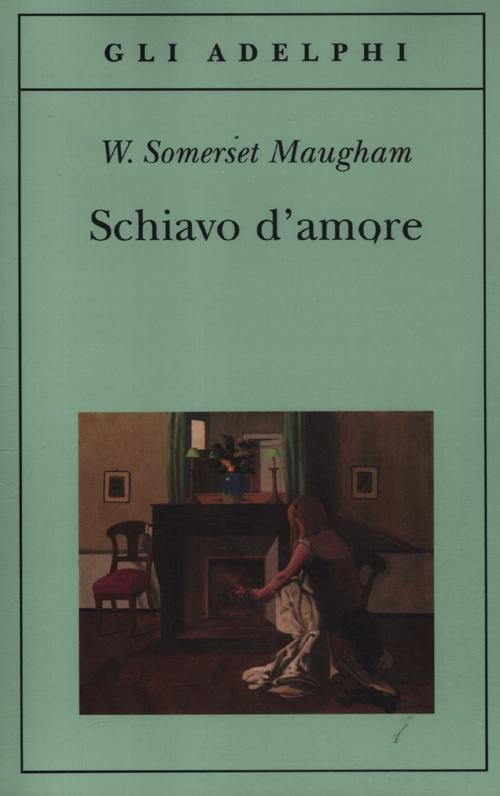 Schiavo d'amore - W. Somerset Maugham