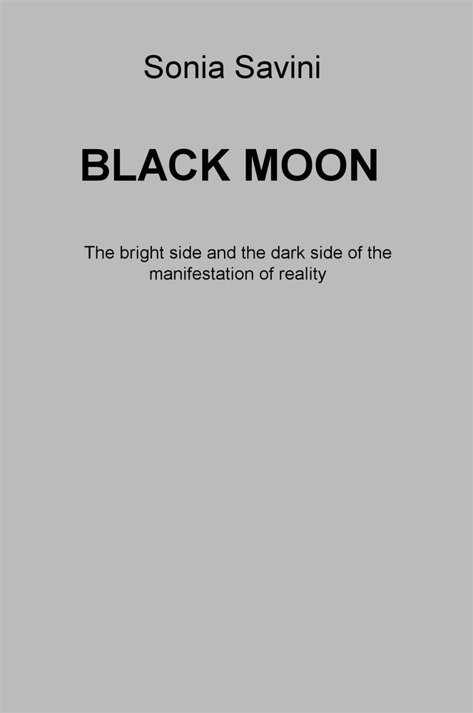 leggere in linea Black moon. The bright side and the dark side of the manifestation of reality pdf, epub ebook