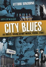 City blues. Los Angeles - Berlino - Detroit: musiche, persone, storie