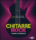 Chitarre rock. I grandi interpreti
