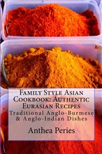 Family Style Asian Cookbook: Authentic Eurasian Recipes: Traditional Anglo-Burmese & Anglo-Indian