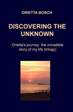 Discovering the unknown. Orietta's journey: the incredible story of my life (trilogy)