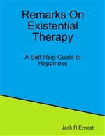 Remarks On Existential Therapy: A Self Help Guide to Happiness