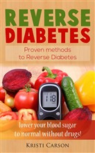 Reverse Diabetes: Proven Methods to Reverse Diabetes: Lower Your Blood Sugar to Normal Without Drugs!