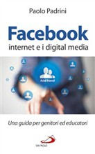Facebook, internet e i digital media. Una guida per genitori ed educatori