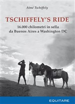 Tschiffely's ride. 16.000 chilometri in sella da Buenos Aires a Washington
