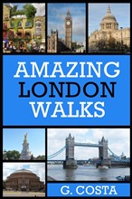Amazing London Walks: Walking Tours for First Time Visitors and Curious Londoners