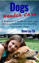 Dogs Health Care: A Beginner's Guide to Safe and Natural Remedies for Healthy and Happy Dogs