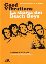 Good vibrations. La storia dei Beach Boys