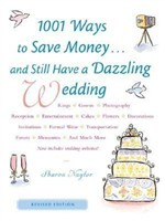 1001 Ways To Save Money . . . and Still Have a Dazzling Wedding