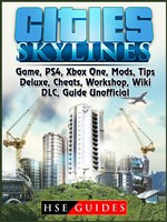 Cities Skylines Game, PS4, Xbox One, Mods, Tips, Deluxe, Cheats, Workshop, Wiki, DLC, Guide Unofficial