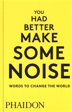 You had better make some noise. Words to change the world