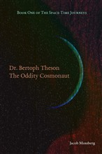 Book One of The Space-Time Journeys: Dr. Bertoph Theson Oddity Cosmonaut