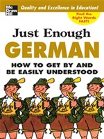 Just Enough German, 2nd Ed.: How To Get By and Be Easily Understood