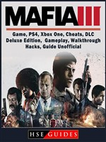 Mafia III Game, PS4, Xbox One, Cheats, DLC, Deluxe Edition, Gameplay, Walkthrough, Hacks, Guide Unofficial