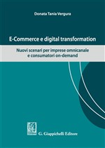 E-commerce e digital transformation. Nuovi scenari per imprese omnicanale e consumatori on-demand