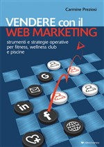Vendere con il web marketing. Strumenti e strategie operative per fitness, wellness club e piscine