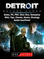 Detroit Become Human Game, PC, PS4, Xbox One, Gameplay, Wiki, Tips, Cheats, Hacks, Strategy, Guide Unofficial