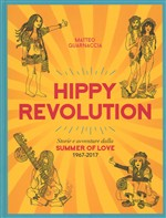 Hippy revolution. Storie e avventure dalla Summer of Love 1967-2017