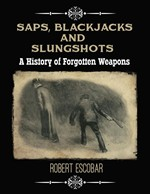 Saps, Blackjacks and Slungshots: A History of Forgotten Weapons