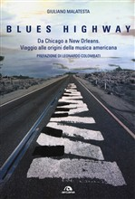 The blues highway. Da Chicago a New Orleans. Viaggio alle origini della musica americana