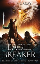 Eagle Breaker (The Tale of Eaglefriend Book 2)