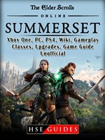 The Elder Scrolls Online Summerset, Xbox One, PC, PS4, Wiki, Gameplay, Classes, Upgrades, Game Guide Unofficial