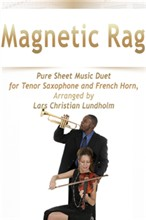 Magnetic Rag Pure Sheet Music Duet for Tenor Saxophone and French Horn, Arranged by Lars Christian Lundholm