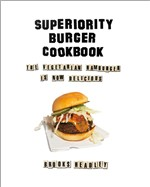 Superiority Burger Cookbook: The Vegetarian Hamburger Is Now Delicious