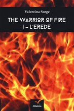 L'erede. The warrior of fire. Vol. 1