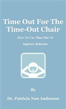 Time Out For The Time-Out Chair: How To Make Time-Out Work Better