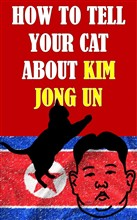 How to Tell Your Cat About Kim Jong Un