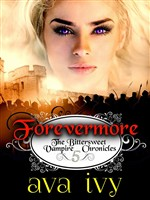 Forevermore, The Bittersweet Vampire Chronicles, Book 5