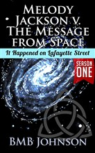 Melody Jackson v. the Message from Space It happened on Lafayette Street (Season One - Book Three)