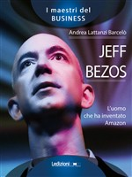 Jeff Bezos. L'uomo che ha inventato Amazon