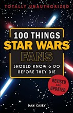 100 Things Star Wars Fans Should Know & Do Before They Die