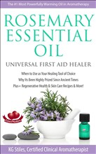 Rosemary Essential Oil Universal First Aid Healer? When to Use as Your Healing Tool of Choice Why Its Been Highly Prized Since Ancient Time ?Plus+ Regenerative Health & Skin Care Recipes & More!
