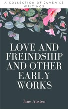 Love And Freindship And Other Early Works (Annotated)