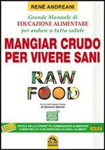 Raw food. Mangiar crudo per vivere sani