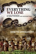 Everything We Lose: A Civil War Novel of Hope, Courage and Redemption
