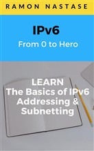 IPv6 Fundamentals: Learn the Basics of how IPv6 works, IPv6 Addresses and IPv6 Subnetting
