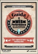 Guida al web performance marketing. Tutti i segreti del nuovo marketing online