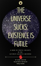 The Universe Sucks: Existence is Futile