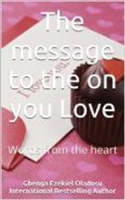 The message to the one you Love