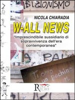 W-all news. Imprescindibile sussidiario di sopravvivenza dell'era contemporanea