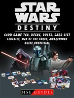 Star Wars Destiny Card Game TCG, Decks, Rules, Card List, Legacies, Way of The Force, Awakenings, Guide Unofficial