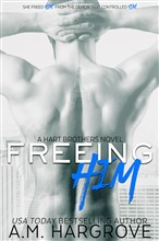 Freeing Him (A Hart Brothers Novel Book 2)