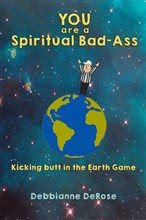 YOU are a Spiritual Bad-Ass... Kicking Butt in the Earth Game
