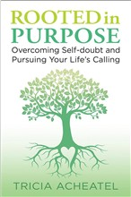 Rooted in Purpose: Overcoming Self-doubt and Pursuing Your Life's Calling