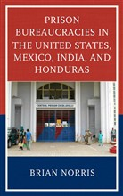Prison Bureaucracies in the United States, Mexico, India, and Honduras